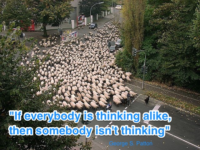 If everybody is thinking alike, then somebody isn't thinking